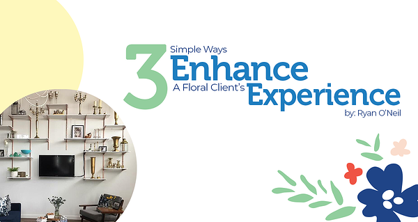 3 ways to enhance floral clients experience