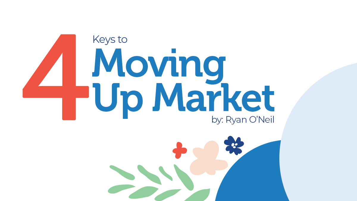 Four Keys To Moving Up Market