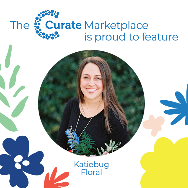 The Curate Marketplace Presents: Katiebug Floral