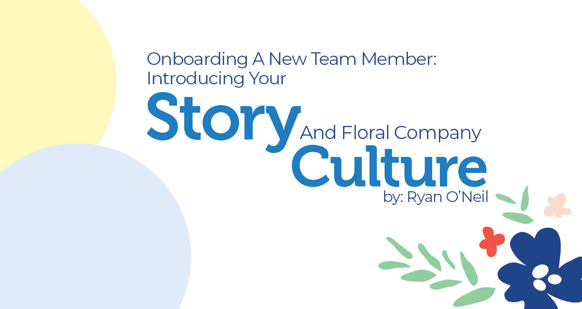 Onboarding A New Team Member: Introducing Your Story And Floral Company Culture